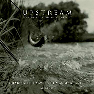 Upstream: Fly-Fishing in the American West 9780893818890