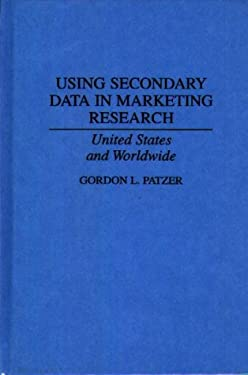 Using Secondary Data in Marketing Research: United States and Worldwide 9780899309613