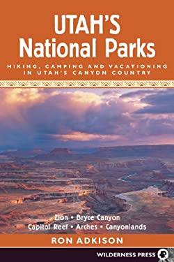 Utah's National Parks: Hiking Camping and Vacationing in Utahs Canyon Country 9780899972428