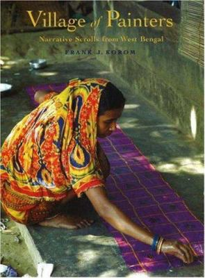 Village of Painters: Narrative Scrolls from West Bengal Frank J. Korom and Paul J. Smutko