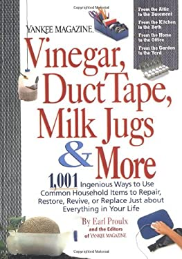 Yankee Magazine Vinegar, Duct Tape, Milk: 1,001 Ingenious Ways to Use Common Household Items to Repair, Restore, Revive, or Replace Just about Everyth 9780899093857