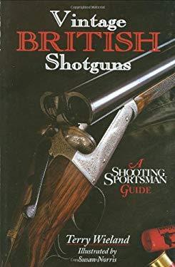 Vintage British Shotguns: A Shooting Sportsman Guide 9780892727742