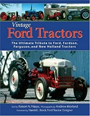 Vintage Ford Tractors: The Ultimate Tribute to Ford, Fordson, Ferguson, and New Holland Tractors 9780896584785