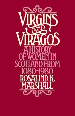 Virgins and Viragos: A History of Women in Scotland from 1080 9780897330756
