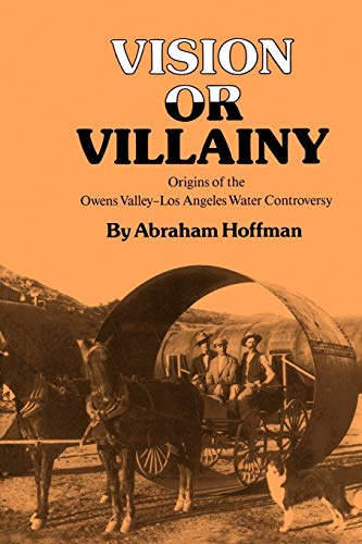 Vision or Villainy: Origins of the Owens Valley-Los Angeles Water Controversy 9780890965092
