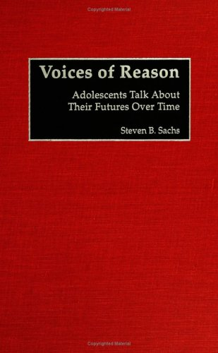 Voices of Reason: Adolescents Talk about Their Futures Over Time 9780897898393