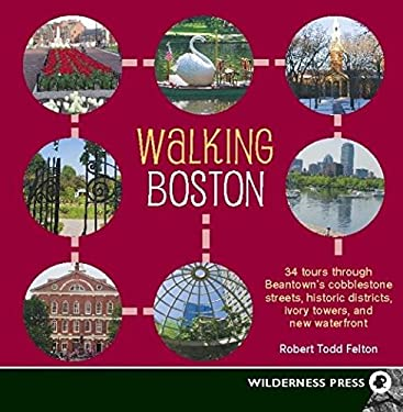 Walking Boston: 34 Tours Through Beantown's Cobblestone Streets, Historic Districts, Ivory Towers, and New Waterfront 9780899974484