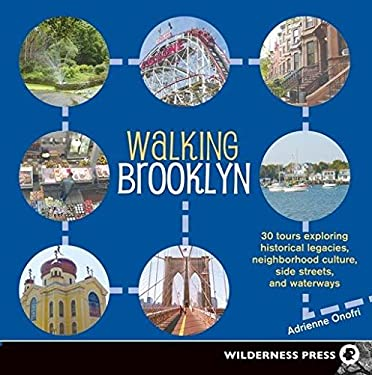 Walking Brooklyn: 30 Tours Exploring Historical Legacies, Neighborhood Culture, Side Streets, and Waterways 9780899974309