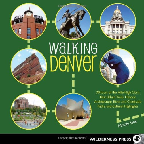 Walking Denver: 30 Tours of the Mile High City's Best Urban Trails, Historic Architecture, River and Creekside Paths, and Cultural Hig 9780899976754