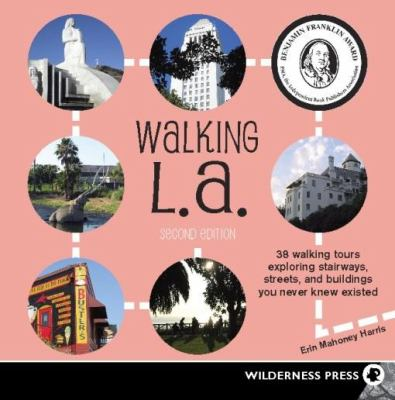 Walking LA: 38 Walking Tours Exploring Stairways, Streets and Buildings You Never Knew Existed 9780899974712