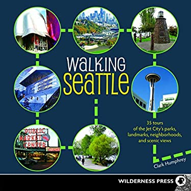 Walking Seattle: 35 Tours of the Jet City's Parks, Landmarks, Neighborhoods, and Scenic Views 9780899974989