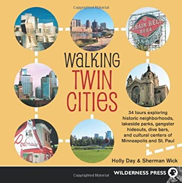 Walking Twin Cities: 34 Tours Exploring Historic Neghborhoods, Lakeside Parks, Gangster Hideouts, Dive Bars, and Cultural Centers of Minnea 9780899974835