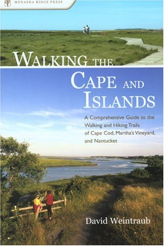 Walking the Cape and Islands: A Comprehensive Guide to the Walking and Hiking Trails of Cape Cod, Martha's Vineyard, and Nantucket 9780897326032