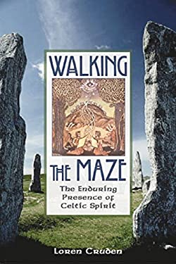 Walking the Maze: The Enduring Presence of Celtic Spirit 9780892816231