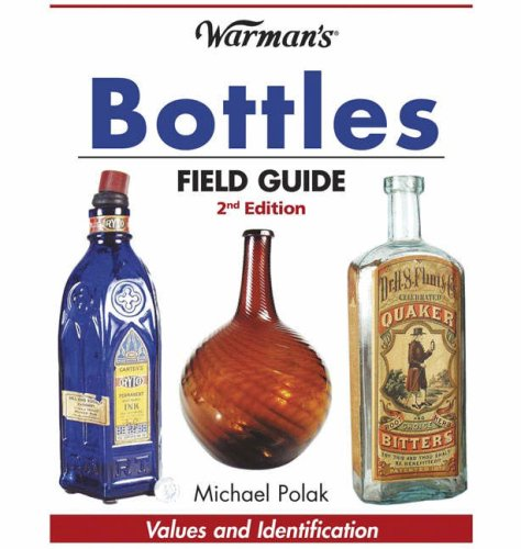Warman's Bottles Field Guide: Values and Identification 9780896896208
