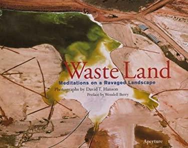 Waste Land: Meditations an a Ravaged Landscape 9780893817268