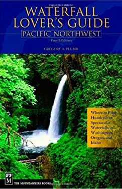 Waterfall Lover's Guide: Pacific Northwest: Where to Find Hundreds of Spectacular Waterfalls in Washington, Oregon, and Idaho 9780898869118
