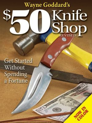Wayne Goddard's $50 Knife Shop: Get Started Without Spending a Fortune 9780896892958