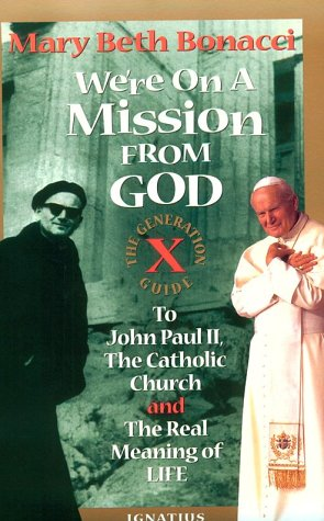 We're on a Mission from God: The Generation X Guide to John Paul II, the Catholic Church, and the Real Meaning of Life 9780898705676