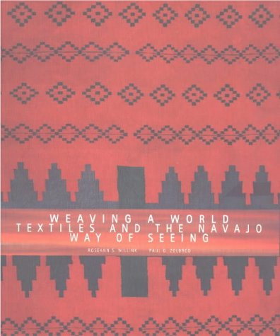 Weaving a World: Textiles and the Navajo Way of Seeing 9780890133071