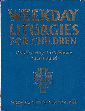 Weekday Liturgies for Children: Creative Ways to Celebrate Year-Round 9780896226944