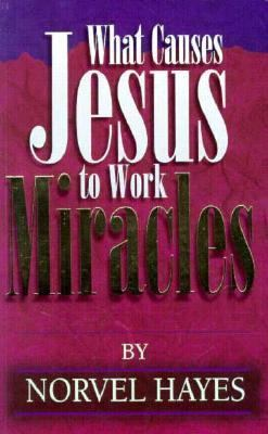 What Causes Jesus to Work Miracles 9780892747887