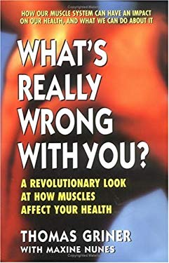 What's Really Wrong with You?: A Revolutionary Look at How Muscles Affect Your Health 9780895296580