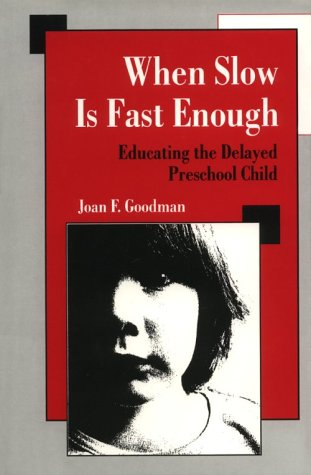 When Slow Is Fast Enough: Educating the Delayed Preschool Child 9780898627930