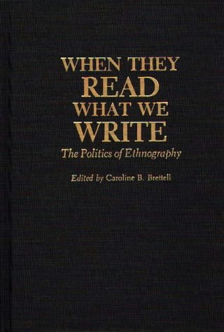 When They Read What We Write: The Politics of Ethnography 9780897893251