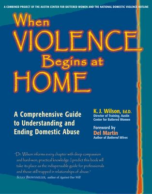 When Violence Begins at Home: A Comprehensive Guide to Understanding and Ending Domestic Abuse 9780897934558