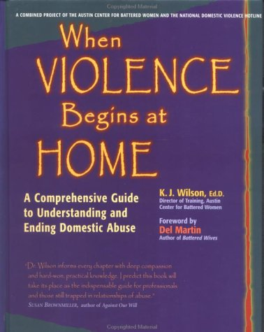 When Violence Begins at Home: A Comprehensive Guide to Understanding and Ending Domestic Abuse 9780897932288