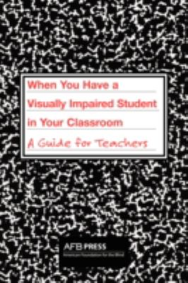 When You Have a Visually Impaired Student in Your Classroom: A Guide for Teachers 9780891283935