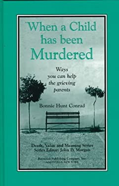 When a Child Has Been Murdered: Ways You Can Help the Grieving Parents 9780895031860