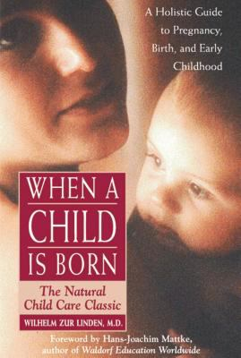 When a Child is Born: The Natural Child Care Classic 9780892817511