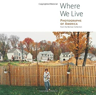 Where We Live: Photographs of America from the Berman Collection 9780892368549