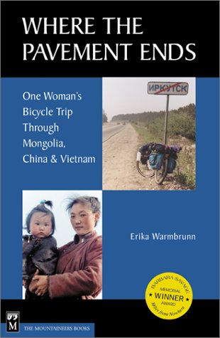 Where the Pavement Ends: One Woman's Bicycle Trip Through Mongolia, China & Vietnam 9780898866841