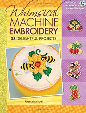 Whimsical Machine Embroidery: 38 Delightful Projects [With CDROM] 9780896896512
