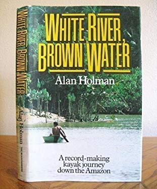 White River, Brown Water: A Record-Making Kayak Journey Down the Amazon