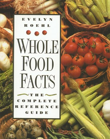 Whole Food Facts: The Complete Reference Guide 9780892816354