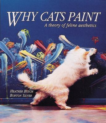 Why Cats Paint: A Theory of Feline Aesthetics 9780898156126