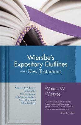 Wiersbe's Expository Outlines on the New Testament: Chapter-By-Chapter Through the New Testament with One of Today's Most Respected Bible Teachers 9780896938489