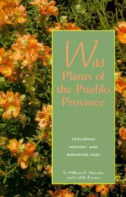 Wild Plants of the Pueblo Province: Exploring Ancient and Enduring Uses 9780890132722