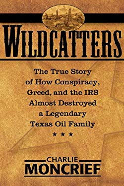 Wildcatters: The True Story of How Conspiracy, Greed, and the IRS Almost Destroyed a Legendary Texas Oil Family 9780895261427