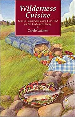 Wilderness Cuisine: How to Prepare and Enjoy Find Food on the Trail and in Camp 9780899971148