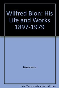 Wilfred Bion: His Life and Works 1897-1979 9780898621853