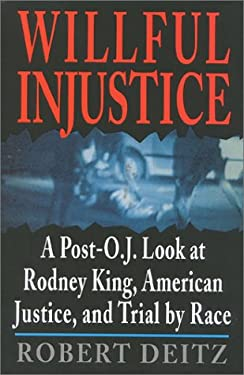Willful Injustice: A Post O.J. Look at Rodney King, American Justice, and Trial by Race 9780895264572