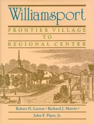 Williamsport: Frontier Village to Regional Center 9780897814836