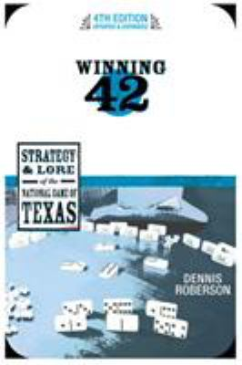 Winning 42: Strategy & Lore of the National Game of Texas 9780896726598