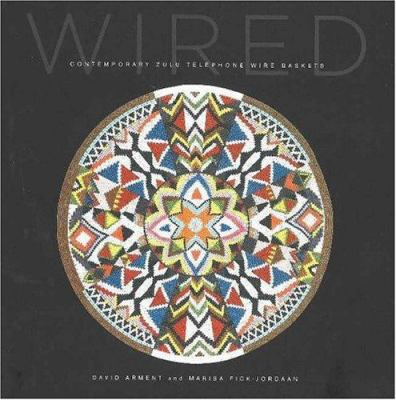 Wired: Contemporary Zulu Telephone Wire Baskets 9780890134498