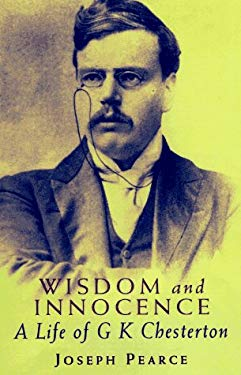 Wisdom and Innocence: A Life of G.K. Chesterton 9780898706291